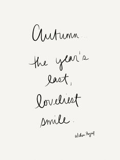 """Quote """"Autumn... the year's last, loveliest smile"""""""