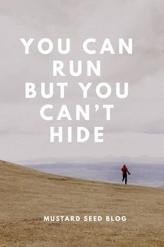 """You Can Run But You Can't Hide! """"Where shall I go from your Spirit? Or where shall I flee from your presence? If I ascend to heaven, you are there! If I make my bed in Sheol, you are there! If I ta…"""