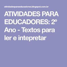 ATIVIDADES PARA EDUCADORES: 2º Ano - Textos para ler e intepretar