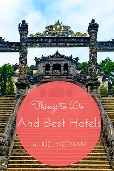 Things to Do and Best Hotels in Hue, Vietnam. Click here to find out more!  #Vietnam #travel