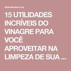 15 UTILIDADES INCRÍVEIS DO VINAGRE PARA VOCÊ APROVEITAR NA LIMPEZA DE SUA CASA!   Dicas