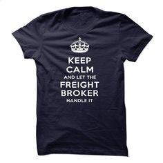 keep calm and let The Freight BROKER handle it T Shirt, Hoodie, Sweatshirts - make your own t shirt #clothing #T-Shirts