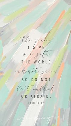 """""""The peace i give is a gift the world cannot give, so do not be troubled or afraid"""""""