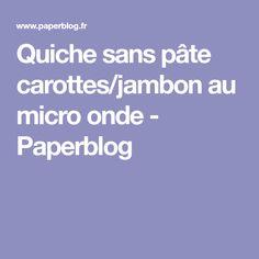 Quiche sans pâte carottes/jambon au micro onde - Paperblog