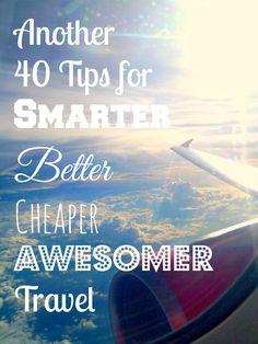 Another 40 Tips for Smarter, Better, Cheaper, Awesomer Travel #traveltips #travel #tips