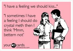 "Hahaha! I've actually had someone say ""I have a feeling we should kiss"" to me before and I wish I would have been clever enough to think of that response!"