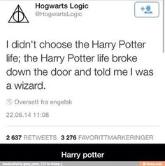 I didn't choose the Harry Potter life; the Harry Potter life broke down the door and told me I was a wizard. Harry Potter Love, Harry Potter Universal, Harry Potter Fandom, Harry Potter Memes, Yer A Wizard Harry, Mischief Managed, Film Serie, Tumblr, Hogwarts