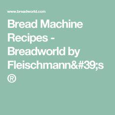 Bread Machine Recipes - Breadworld by Fleischmann's®