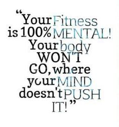your fitnes is 100% mental...