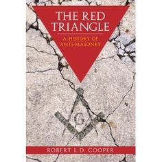 The Red Triangle: A History of Anti-Masonry by Robert Cooper