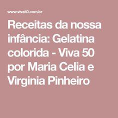 Receitas da nossa infância: Gelatina colorida - Viva 50 por Maria Celia e Virginia Pinheiro