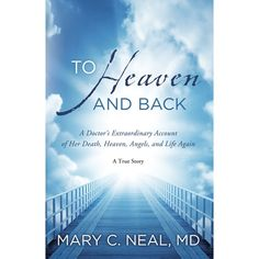 To Heaven and Back by Dr. - A Doctor's Extraordinary Account of Her Death, Heaven, Angels, and Life Again: A True Story Dr. Mary Neal is a board-certified orthopaedic spine surgeon who drowned while kayaking on a South American river. Modern Day Miracles, Books To Read, My Books, Story Books, Thing 1, Finding God, Angels In Heaven, After Life, Book Nooks