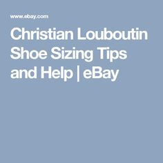 ce75e5d74bf Christian Louboutin Shoe Sizing Tips and Help