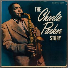 """The Charlie Parker Story - Charlie Parker.  This album cover is from an earlier recording.  I listened to a later one with the same name on Stash Records that I can't find on the web.  Lot's of early, scratchy grooves featuring  Bird.  In the middle are half a dozen or so recordings of a live radio broadcast on the """"blue network"""" (a network once part of NBC that became ABC) from the Savoy Ballroom when he was with Jay McShann's band."""