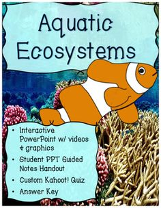 *****  What is the distribution of life in aquatic ecosystems?*****  What abiotic factors affect aquatic ecosystems? This interactive PowerPoint lesson bundle comes with short fun videos, interactives, and even a custom Kahoot! quiz embedded. As your students move through the 20 beautiful slides, they will answer questions on the student guided notes handout.