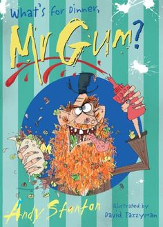 What's for Dinner, Mr Gum?:Andy Stanton book 6. April 2014.