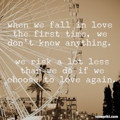when we fall in love the first time, we don't know anything. we risk a lot less than we do if we choose to love again. (from Reached by Ally Condie)