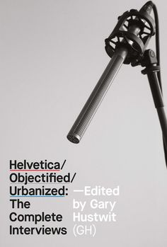 Helvetica / Objectified / Urbanized: The Complete Interviews