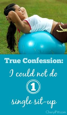 True Confession: I Could Not Do A Sit-Up