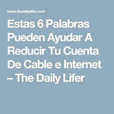 Estas 6 Palabras Pueden Ayudar A Reducir Tu Cuenta De Cable e Internet – The Daily Lifer