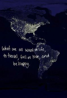 What we all want in life, to travel, fall in love, and be happy. Picture Quotes.