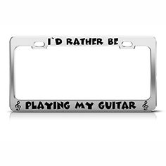 I'D Rather Be Playing My Guitar Chrome License Plate Frame Tag Border Guitar Gifts, Teacher Retirement, License Plate Frames, Music Stuff, Boards, Tags, Metal, Image Link, Chrome