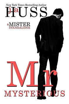 Mr. Mysterious (Mister #4) by J.A. Huss–out Oct. 12, 2016 (click to purchase)