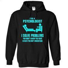 Psychologist Solve problems - #cool shirt #boyfriend hoodie. ORDER NOW => https://www.sunfrog.com/Funny/Psychologist-Solve-problems-4562-Black-5656300-Hoodie.html?68278
