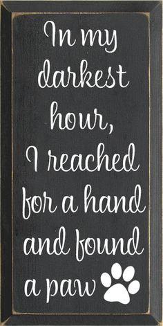 Charcoal board with White text Wood Sign In my darkest hour, I reached for a hand and found a paw. I Love Dogs, Puppy Love, Cute Dogs, Beau Message, Dog Poems, Dog Signs, Funny Signs, Letterboard Signs, Animal Quotes