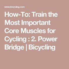 How-To: Train the Most Important Core Muscles for Cycling : 2. Power Bridge   Bicycling