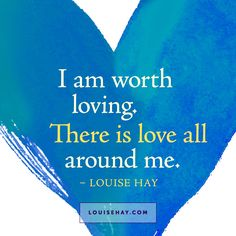 // I am worth loving. There is love all around me. - Louise Hay Affirmations #quotes #relationships #manifesting