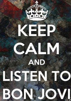 Keep Calm & Listen to Bon Jovi
