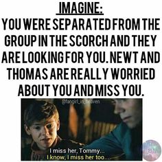 Come find my Newt and Thomas!! I need you both!!