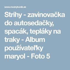 Strihy - zavinovačka do autosedačky, spacák, tepláky na traky - Album používateľky maryol - Foto 5