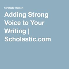 Adding Strong Voice to Your Writing | Scholastic.com