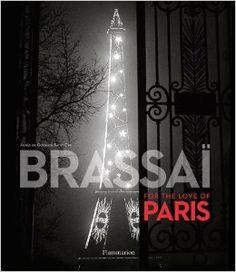 Brassai: For the Love of Paris: Brassai, Agnes de Gouvion Saint-Cyr: 9782080201683: Amazon.com: Books