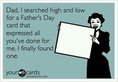 Free and Funny Father's Day Ecard: Dad, I searched high and low for a Father's Day card that expressed all you've done for me. I finally found one. Create and send your own custom Father's Day ecard. Bad Father Quotes, Absent Father Quotes, Me Quotes, Funny Quotes, Bad Family Quotes, Romance Quotes, Deadbeat Dad Quotes, Father's Day Memes, Bad Parenting Quotes