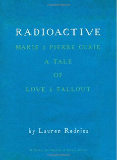 "Title page of ""Radioactive"" by Lauren Redniss.  A book I want to read very much."
