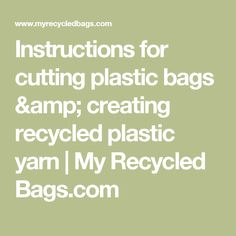 Instructions for cutting plastic bags & creating recycled plastic yarn | My Recycled Bags.com