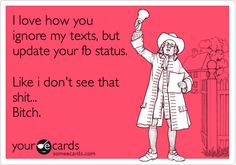 I love how you ignore my texts, but update your fb status. Like i dont see that shit. Funny Cute, The Funny, Hilarious, Ignore Text, Fb Status, Text Quotes, I Love To Laugh, Text Me, E Cards