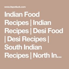 Indian Food Recipes | Indian Recipes | Desi Food | Desi Recipes | South Indian Recipes | North Indian Recipes - itspotluck.com