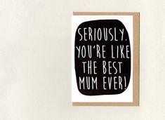 you're like the BEST mum EVER . thanks mum . Mothersday Cards, Thanks Card, Epson Ink, Paper Packaging, Paper Envelopes, Funny Cards, Your Cards, Thank You Cards