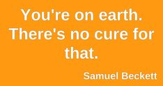 Quote by Samuel Beckett Samuel Beckett, December 22, Playwright, Irish, The Cure, Quotes, Quotations, Qoutes, Irish People