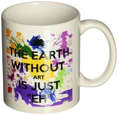 3dRose mug_159623_1 The Earth Without Art is Just Eh Artist Art Teacher Professor Ceramic Mug, 11-Ounce ** Find out more about the great product at the image link.