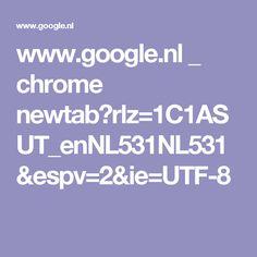 www.google.nl _ chrome newtab?rlz=1C1ASUT_enNL531NL531&espv=2&ie=UTF-8