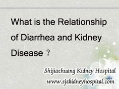 What is the relationship of diarrhea and kidney disease ? Diarrhea is one gastrointestinal tract symptom of kidney disease. Excessive accumulation of creatinine, blood urea nitrogen and other wastes in the patient's body can cause many sick feeling such as fatigue, nausea, poor appetite. If left untreated, patients can develop serious vomiting, indigestion, diarrhea, low blood volume or even rapid decline of kidney functions.