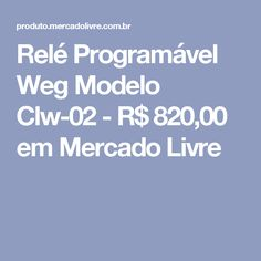 Relé Programável Weg Modelo Clw-02 - R$ 820,00 em Mercado Livre