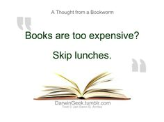 I know this is unhealthy but I can't help myself. Food is perishable, books are immortal. Thoughts from a Bookworm #12