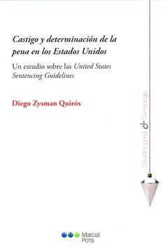 """Castigo y determinación de la pena en los Estados Unidos : un estudio sobre las """"United States Sentencing Guidelines"""" / Diego Zysman Quirós. - Madrid [etc.] : Marcial Pons, 2013"""