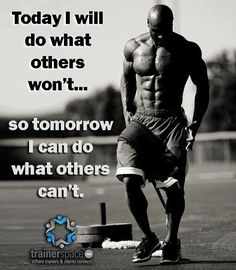 """Today I will do what others won""""t... so tomorrow I can do what others can't."""